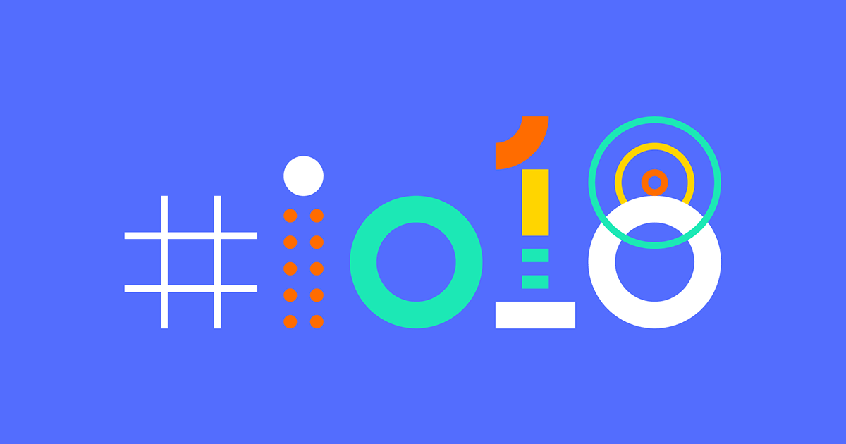 Google I/O 2018 Leaks and Rumors Ahead of 8 May Event