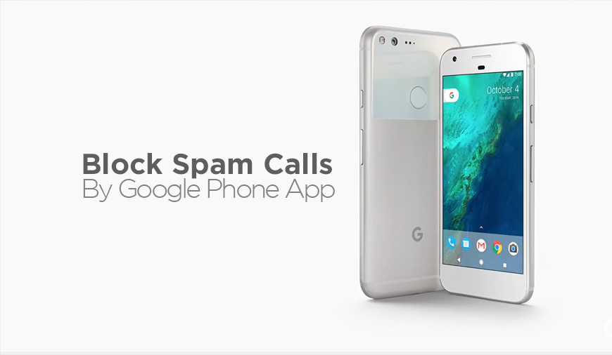 Now Google Phone App Will Block The Spam Calls