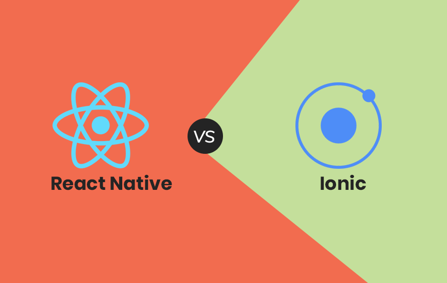 React Native Vs. Ionic: Detailed Comparison To Choose The Better One