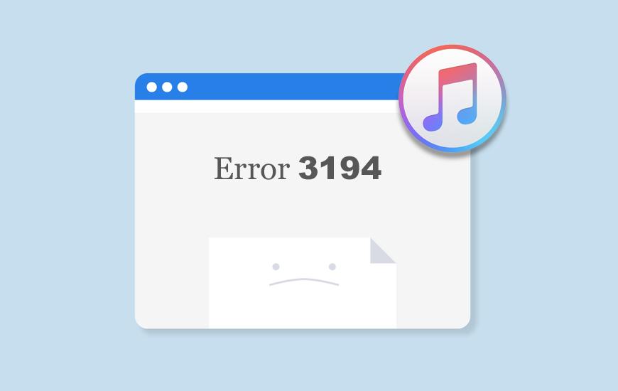 Simple Ways To Rectify iTunes Error 3194